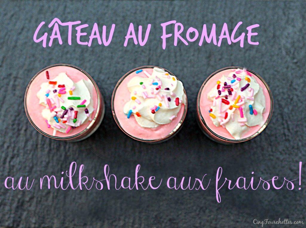 Gâteau au fromage au milkshake aux fraises - Cinq Fourchettes
