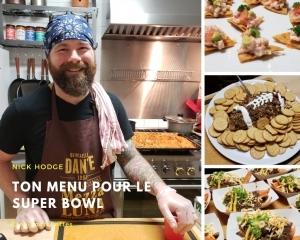 Ton menu du Super Bowl offert par le chef Nick Hodge Cinq Fourchettes